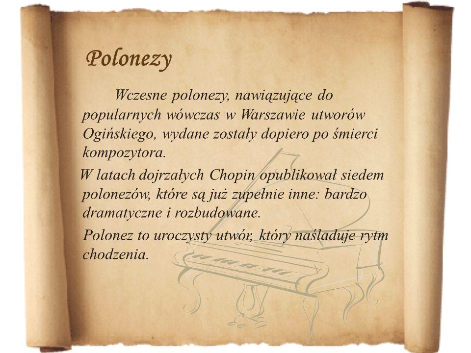 Polonezy Wczesne polonezy, nawiązujące do popularnych wówczas w Warszawie utworów Ogińskiego, wydane zostały dopiero po śmierci kompozytora. W latach