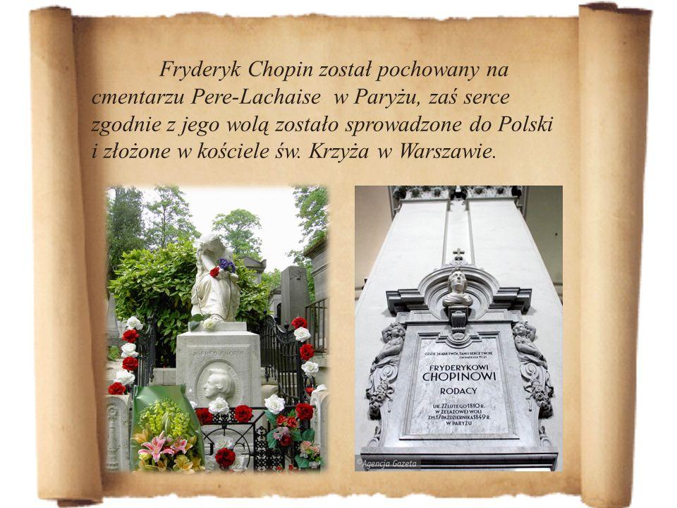 Fryderyk Chopin został pochowany na cmentarzu Pere-Lachaise w Paryżu, zaś serce zgodnie z jego wolą zostało sprowadzone do Polski i złożone w kościele
