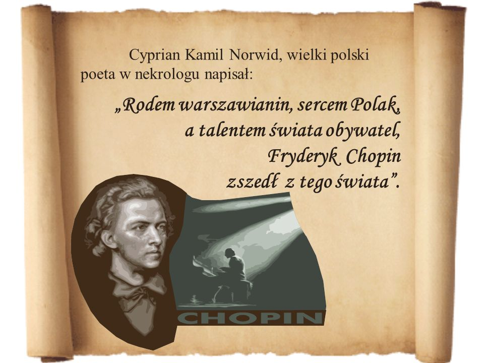 Rodem warszawianin, sercem Polak, a talentem świata obywatel, Fryderyk Chopin zszedł z tego świata. Cyprian Kamil Norwid, wielki polski poeta w nekrol
