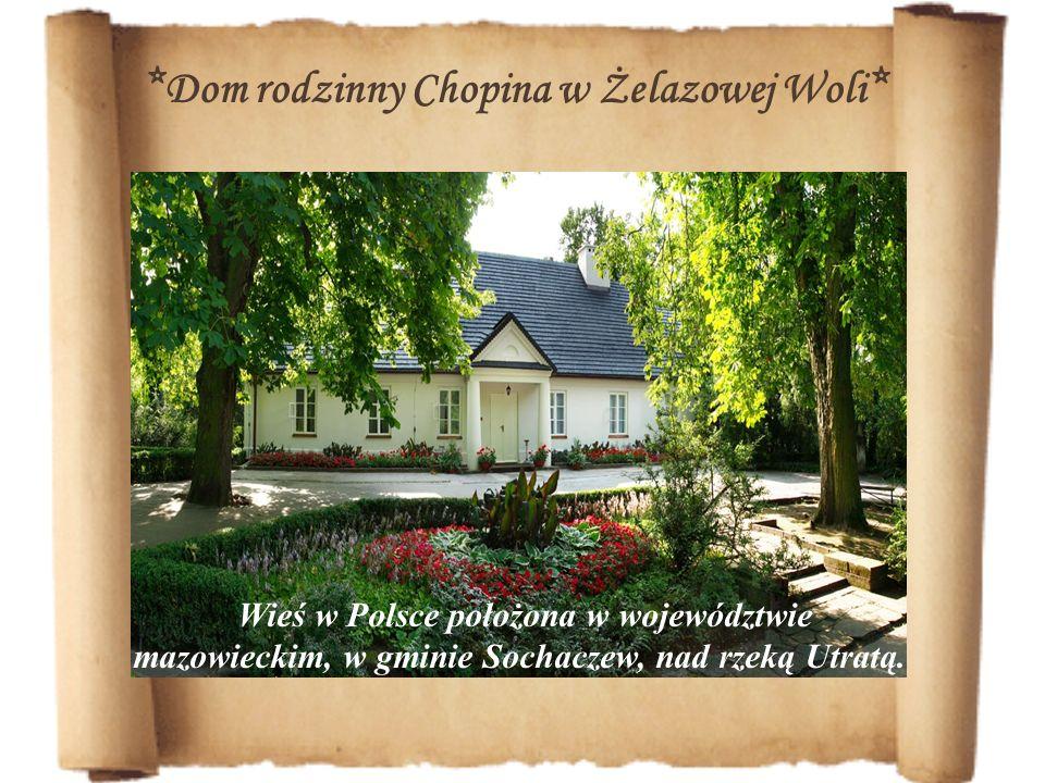 * Dom rodzinny Chopina w Żelazowej Woli * Wieś w Polsce położona w województwie mazowieckim, w gminie Sochaczew, nad rzeką Utratą.