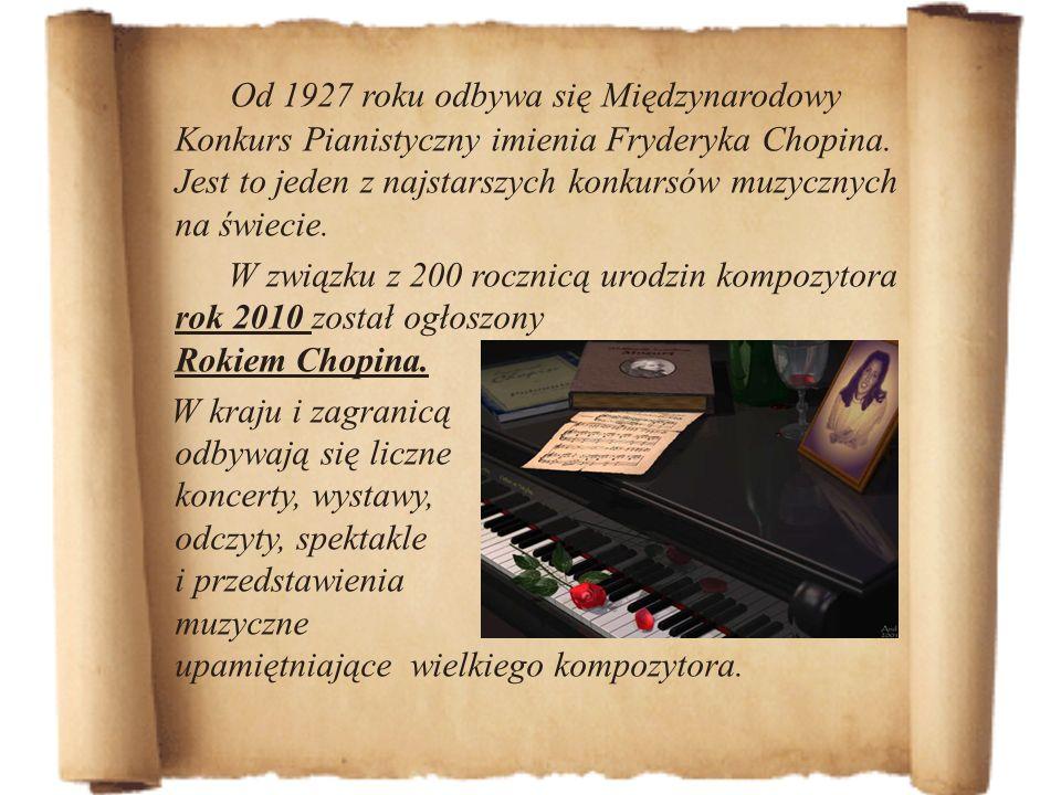 Od 1927 roku odbywa się Międzynarodowy Konkurs Pianistyczny imienia Fryderyka Chopina. Jest to jeden z najstarszych konkursów muzycznych na świecie. W