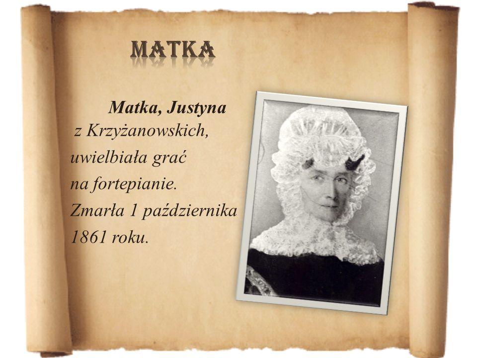 Matka, Justyna z Krzyżanowskich, uwielbiała grać na fortepianie. Zmarła 1 października 1861 roku.