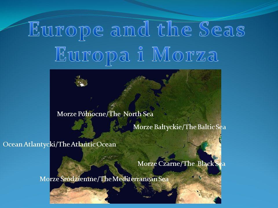 Morze Bałtyckie/The Baltic Sea Morze Północne/The North Sea Ocean Atlantycki/The Atlantic Ocean Morze Śródziemne/The Mediterranean Sea Morze Czarne/Th