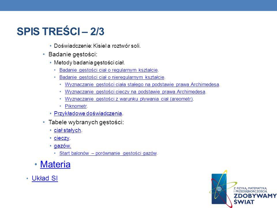 SPIS TREŚCI – 2/3 Doświadczenie: Kisiel a roztwór soli. Badanie gęstości: Metody badania gęstości ciał. Badanie gęstości ciał o regularnym kształcie.B