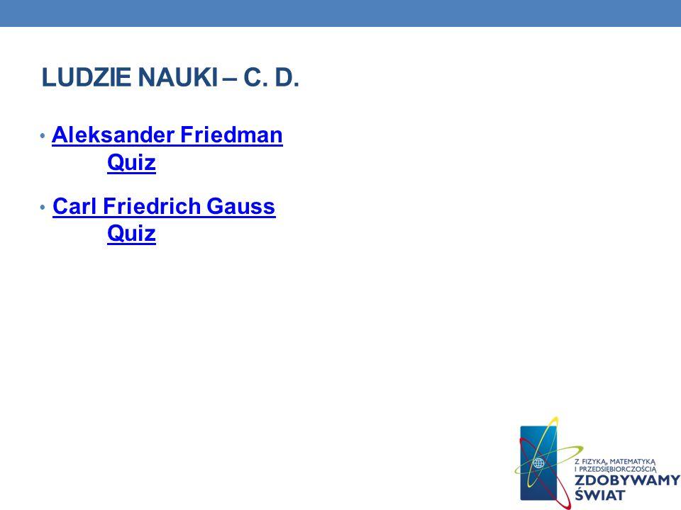 LUDZIE NAUKI – C. D. Aleksander Friedman QuizAleksander Friedman Quiz Carl Friedrich Gauss QuizCarl Friedrich Gauss Quiz