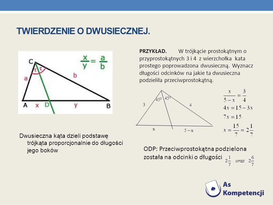 Dwusieczna kąta dzieli podstawę trójkąta proporcjonalnie do długości jego boków 45 0 3 4 x 5 – x PRZYKŁAD. W trójkącie prostokątnym o przyprostokątnyc