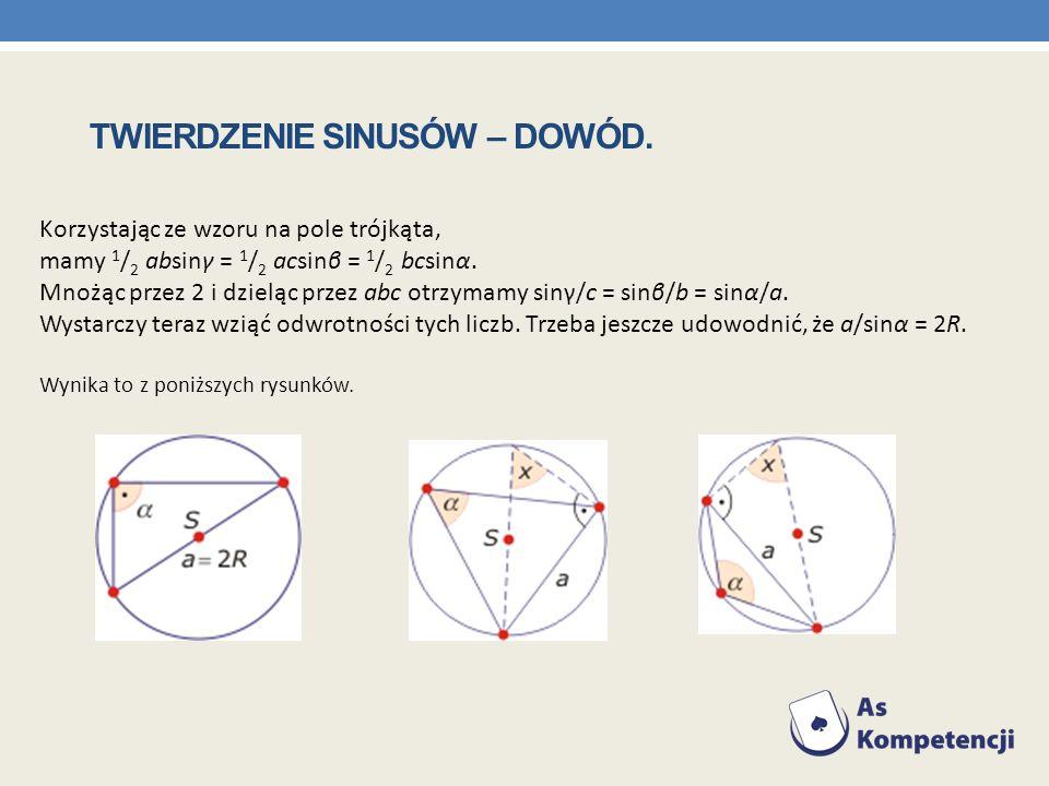 Korzystając ze wzoru na pole trójkąta, mamy 1 / 2 absinγ = 1 / 2 acsinβ = 1 / 2 bcsinα. Mnożąc przez 2 i dzieląc przez abc otrzymamy sinγ/c = sinβ/b =