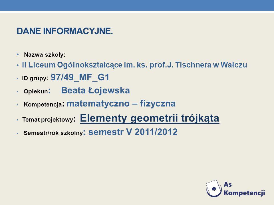 Nazwa szkoły: II Liceum Ogólnokształcące im. ks. prof.J. Tischnera w Wałczu ID grupy : 97/49_MF_G1 Opiekun : Beata Łojewska Kompetencja : matematyczno