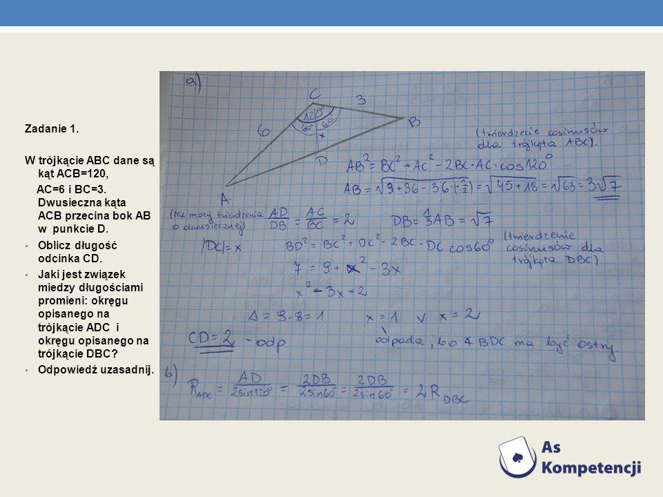 Zadanie 1. W trójkącie ABC dane są kąt ACB=120, AC=6 i BC=3. Dwusieczna kąta ACB przecina bok AB w punkcie D. Oblicz długość odcinka CD. Jaki jest zwi
