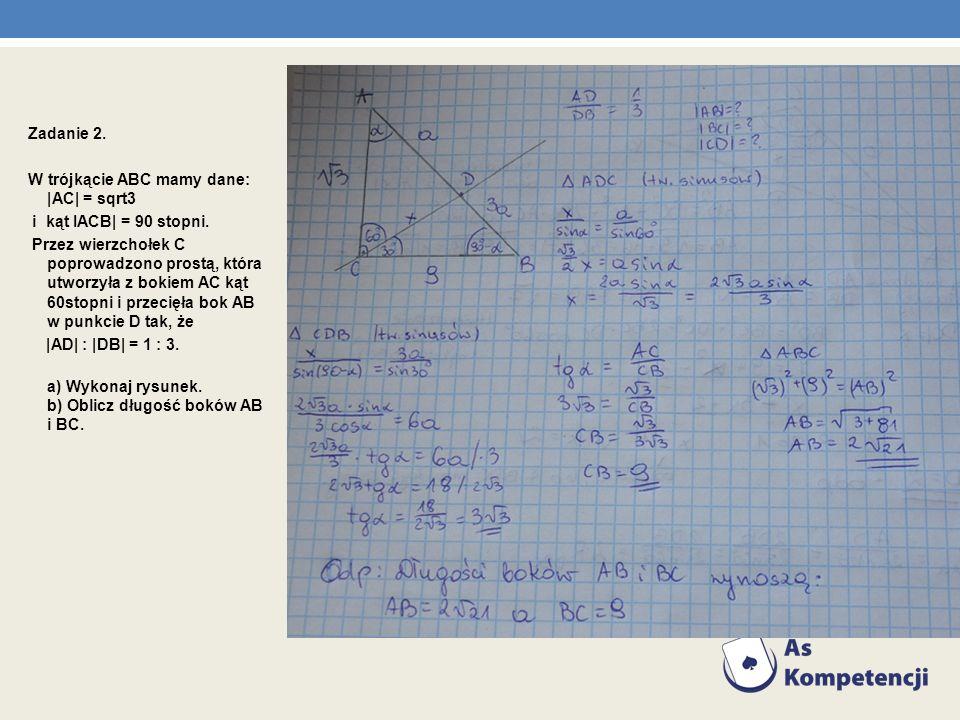 Zadanie 2. W trójkącie ABC mamy dane: |AC| = sqrt3 i kąt IACB| = 90 stopni. Przez wierzchołek C poprowadzono prostą, która utworzyła z bokiem AC kąt 6