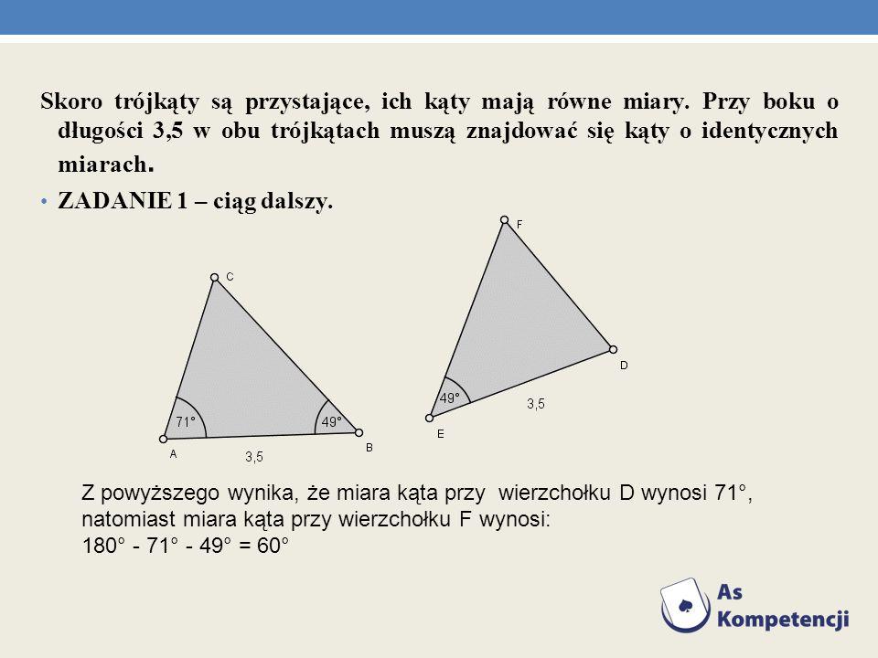 Skoro trójkąty są przystające, ich kąty mają równe miary. Przy boku o długości 3,5 w obu trójkątach muszą znajdować się kąty o identycznych miarach. Z