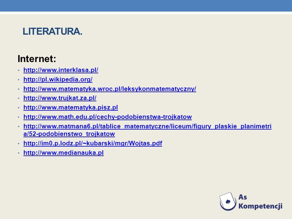 Internet: http://www.interklasa.pl/ http://pl.wikipedia.org/ http://www.matematyka.wroc.pl/leksykonmatematyczny/ http://www.trujkat.za.pl/ http://www.