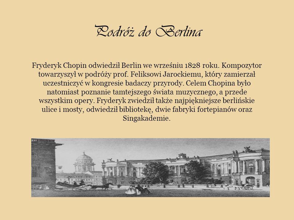 Podró ż do Berlina Fryderyk Chopin odwiedził Berlin we wrześniu 1828 roku.