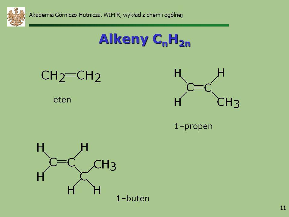 11 Alkeny C n H 2n eten 1–propen 1–buten Akademia Górniczo-Hutnicza, WIMiR, wykład z chemii ogólnej