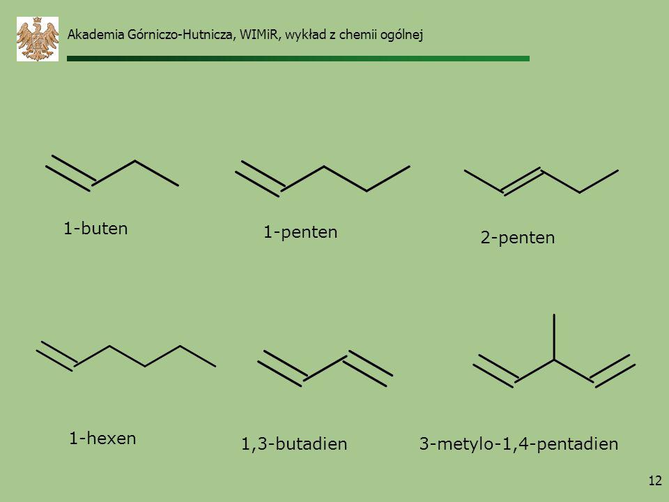 12 1-buten 1-penten 1-hexen 1,3-butadien3-metylo-1,4-pentadien 2-penten Akademia Górniczo-Hutnicza, WIMiR, wykład z chemii ogólnej