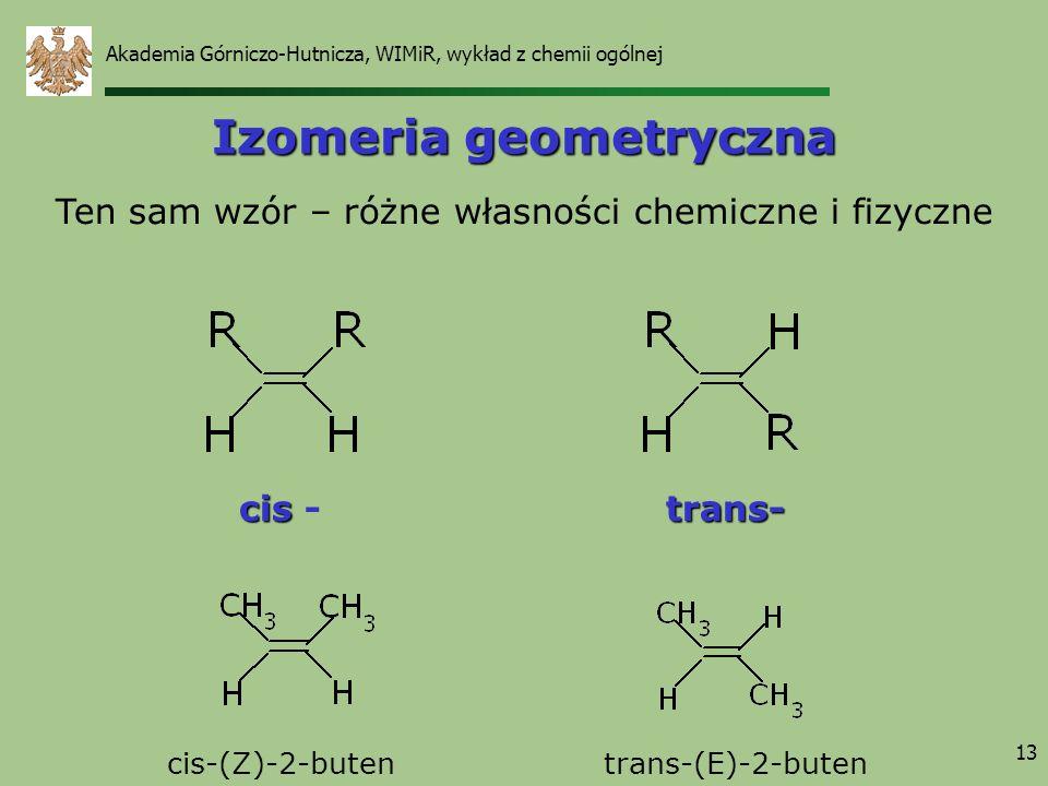 13 Izomeria geometryczna cis cis -trans- cis-(Z)-2-butentrans-(E)-2-buten Ten sam wzór – różne własności chemiczne i fizyczne Akademia Górniczo-Hutnic