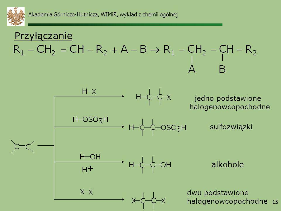 15 jedno podstawione halogenowcopochodne sulfozwiązki alkohole Przyłączanie Akademia Górniczo-Hutnicza, WIMiR, wykład z chemii ogólnej dwu podstawione
