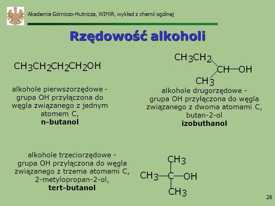 Akademia Górniczo-Hutnicza, WIMiR, wykład z chemii ogólnej 26 Rzędowość alkoholi alkohole pierwszorzędowe - grupa OH przyłączona do węgla związanego z