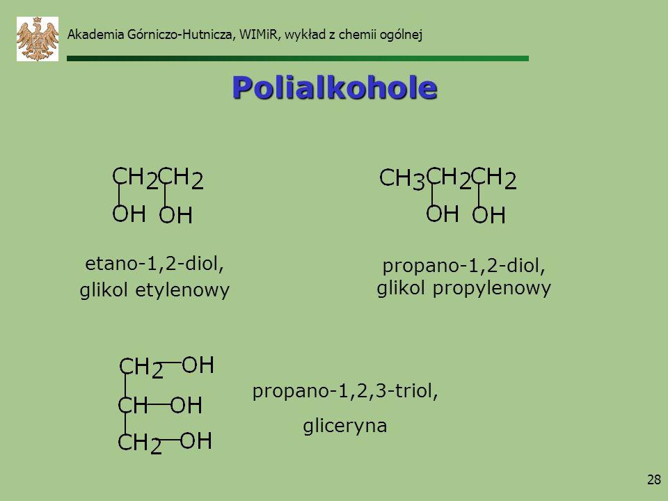 Akademia Górniczo-Hutnicza, WIMiR, wykład z chemii ogólnej 28 Polialkohole etano-1,2-diol, glikol etylenowy propano-1,2-diol, glikol propylenowy propa