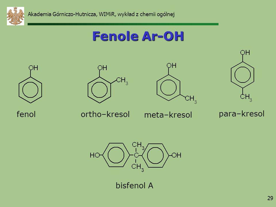 Akademia Górniczo-Hutnicza, WIMiR, wykład z chemii ogólnej 29 Fenole Ar-OH fenolortho–kresol bisfenol A meta–kresol para–kresol
