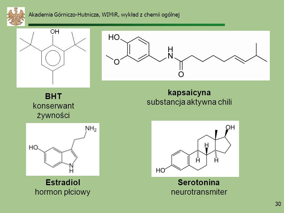 Akademia Górniczo-Hutnicza, WIMiR, wykład z chemii ogólnej 30 BHT konserwant żywności kapsaicyna substancja aktywna chili Estradiol hormon płciowy Ser