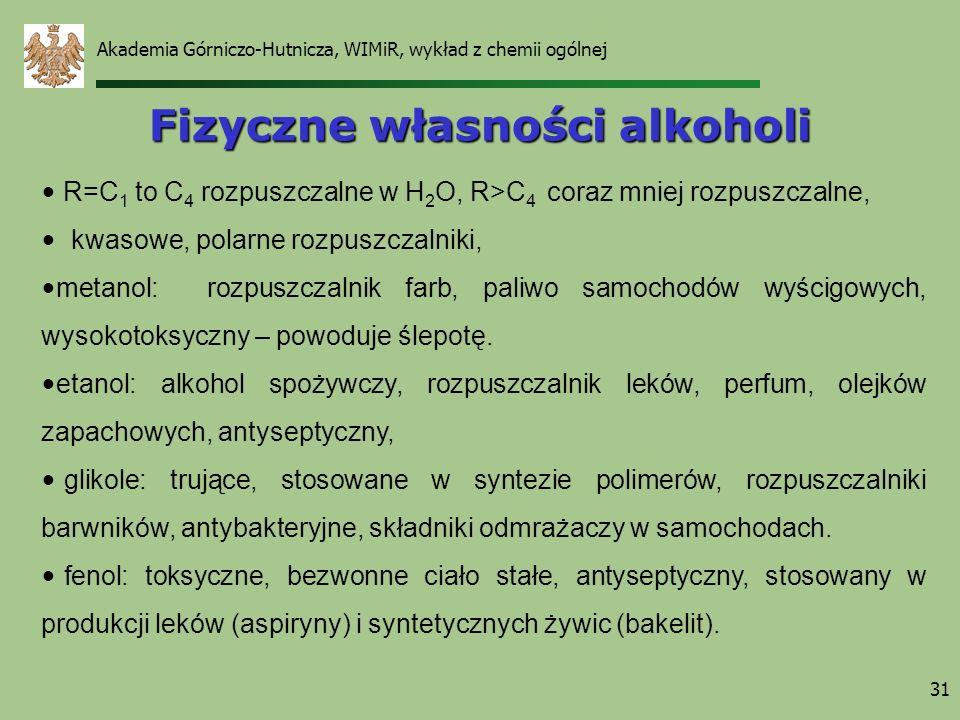 Akademia Górniczo-Hutnicza, WIMiR, wykład z chemii ogólnej 31 R=C 1 to C 4 rozpuszczalne w H 2 O, R>C 4 coraz mniej rozpuszczalne, kwasowe, polarne ro