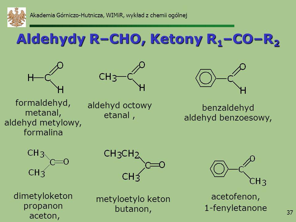 Akademia Górniczo-Hutnicza, WIMiR, wykład z chemii ogólnej 37 Aldehydy R–CHO, Ketony R 1 –CO–R 2 formaldehyd, metanal, aldehyd metylowy, formalina ald
