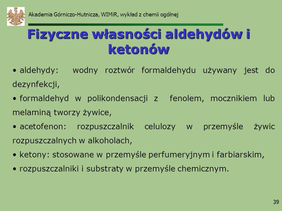 Akademia Górniczo-Hutnicza, WIMiR, wykład z chemii ogólnej 39 Fizyczne własności aldehydów i ketonów aldehydy: wodny roztwór formaldehydu używany jest