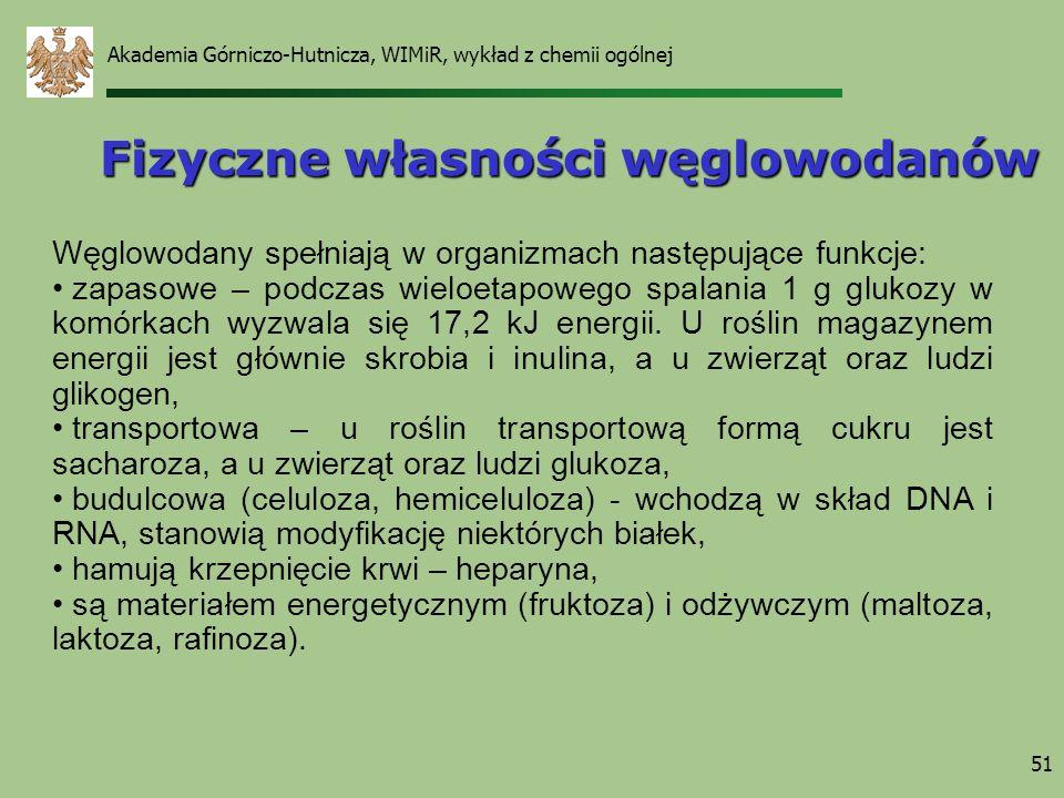 Akademia Górniczo-Hutnicza, WIMiR, wykład z chemii ogólnej 51 Fizyczne własności węglowodanów Węglowodany spełniają w organizmach następujące funkcje: