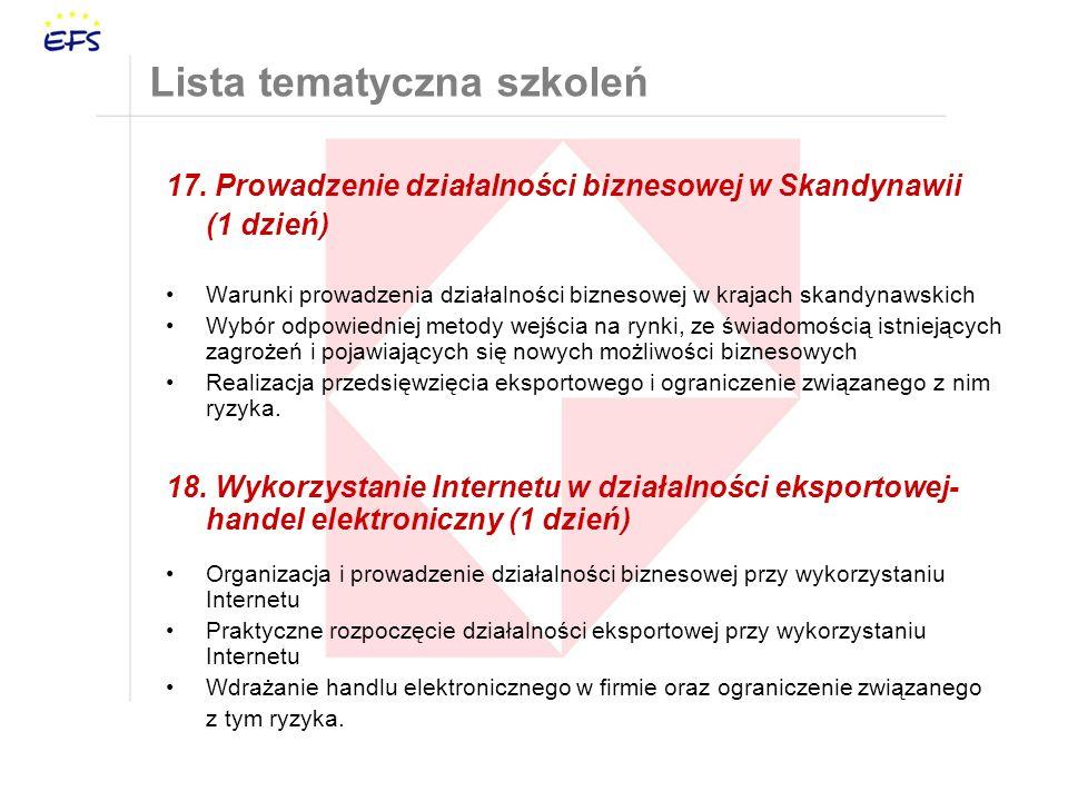 17. Prowadzenie działalności biznesowej w Skandynawii (1 dzień) Warunki prowadzenia działalności biznesowej w krajach skandynawskich Wybór odpowiednie