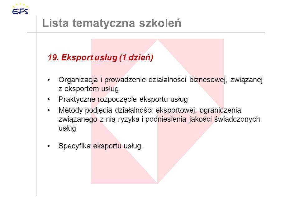 19. Eksport usług (1 dzień) Organizacja i prowadzenie działalności biznesowej, związanej z eksportem usług Praktyczne rozpoczęcie eksportu usług Metod