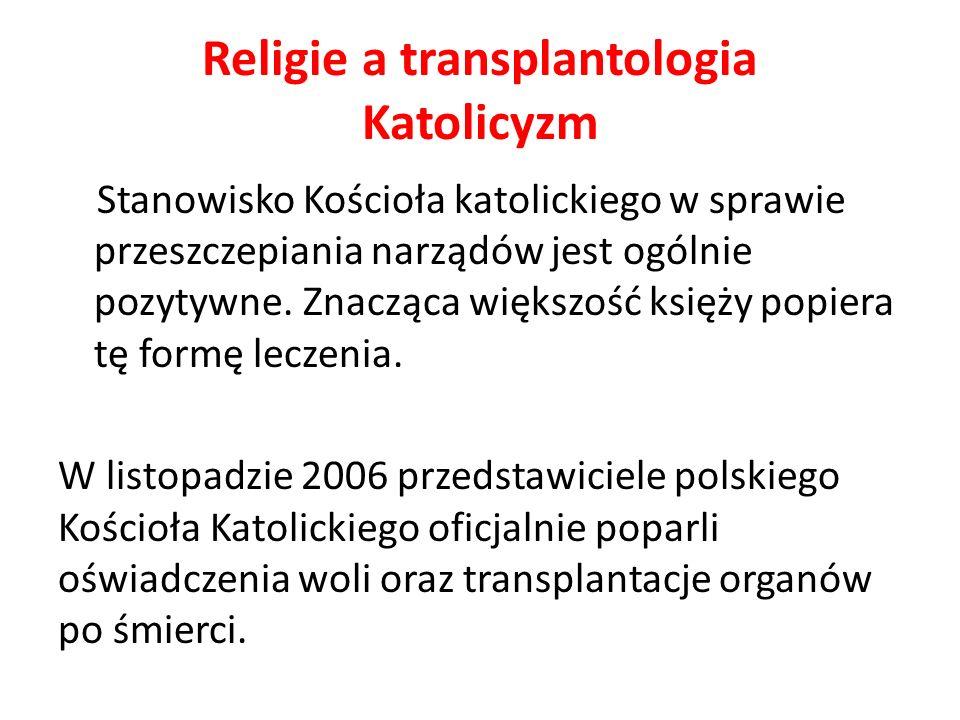Religie a transplantologia Katolicyzm Stanowisko Kościoła katolickiego w sprawie przeszczepiania narządów jest ogólnie pozytywne.