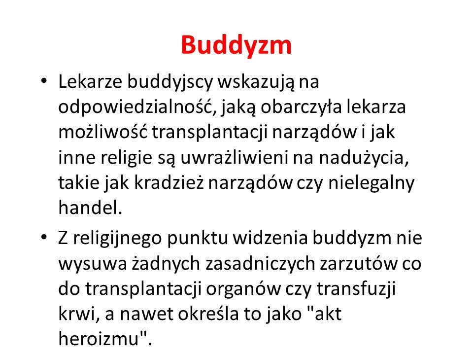 Buddyzm Lekarze buddyjscy wskazują na odpowiedzialność, jaką obarczyła lekarza możliwość transplantacji narządów i jak inne religie są uwrażliwieni na nadużycia, takie jak kradzież narządów czy nielegalny handel.