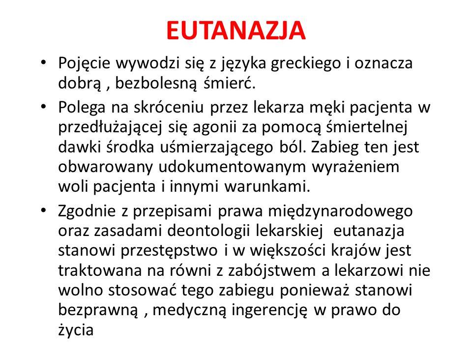 EUTANAZJA Pojęcie wywodzi się z języka greckiego i oznacza dobrą, bezbolesną śmierć.