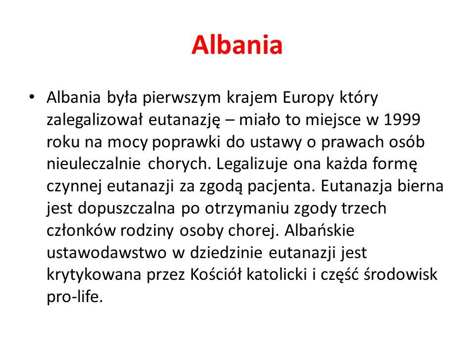 Albania Albania była pierwszym krajem Europy który zalegalizował eutanazję – miało to miejsce w 1999 roku na mocy poprawki do ustawy o prawach osób nieuleczalnie chorych.