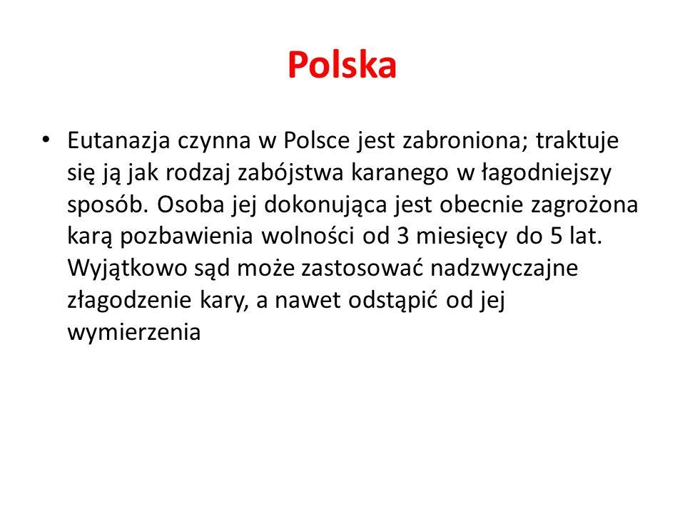 Polska Eutanazja czynna w Polsce jest zabroniona; traktuje się ją jak rodzaj zabójstwa karanego w łagodniejszy sposób.