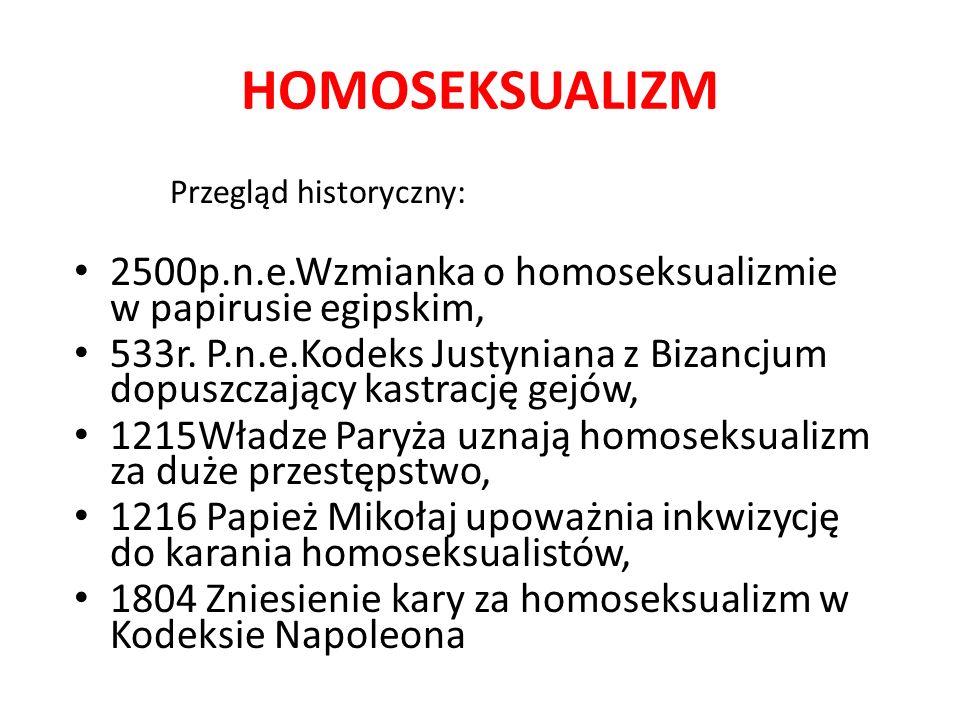 HOMOSEKSUALIZM Przegląd historyczny: 2500p.n.e.Wzmianka o homoseksualizmie w papirusie egipskim, 533r.