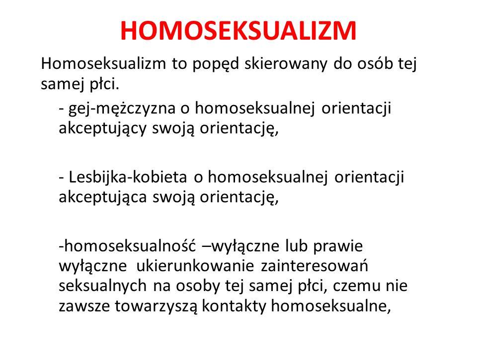 HOMOSEKSUALIZM Homoseksualizm to popęd skierowany do osób tej samej płci.