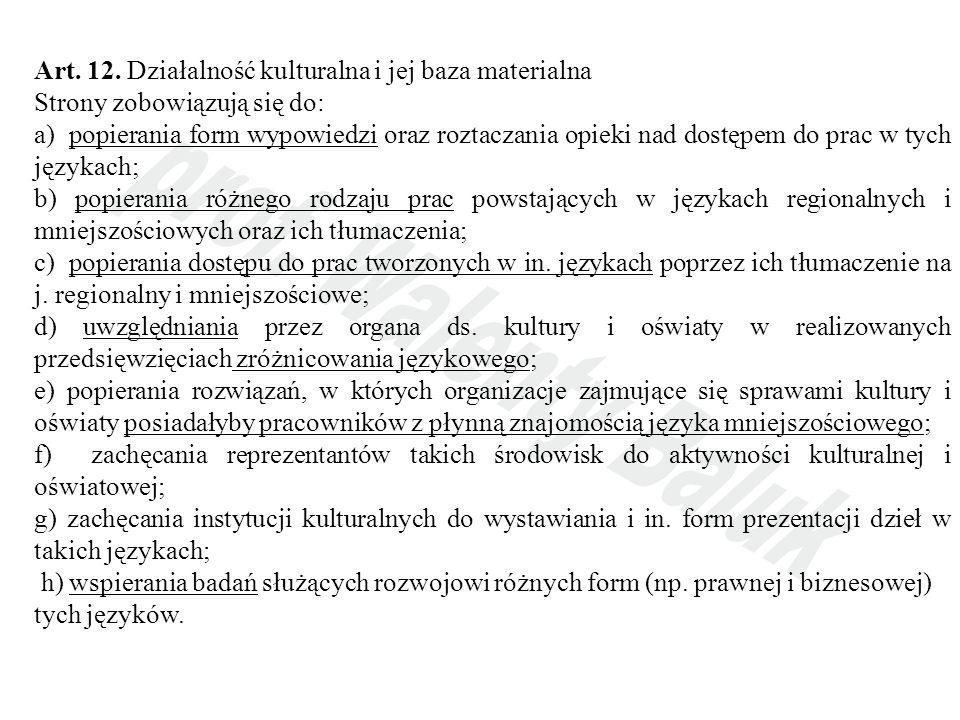 Art. 12. Działalność kulturalna i jej baza materialna Strony zobowiązują się do: a) popierania form wypowiedzi oraz roztaczania opieki nad dostępem do