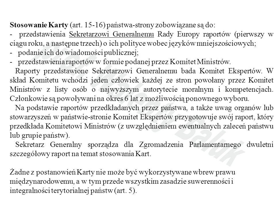 Stosowanie Karty (art. 15-16) państwa-strony zobowiązane są do: - przedstawienia Sekretarzowi Generalnemu Rady Europy raportów (pierwszy w ciągu roku,
