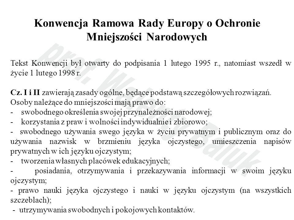 Konwencja Ramowa Rady Europy o Ochronie Mniejszości Narodowych Tekst Konwencji był otwarty do podpisania 1 lutego 1995 r., natomiast wszedł w życie 1