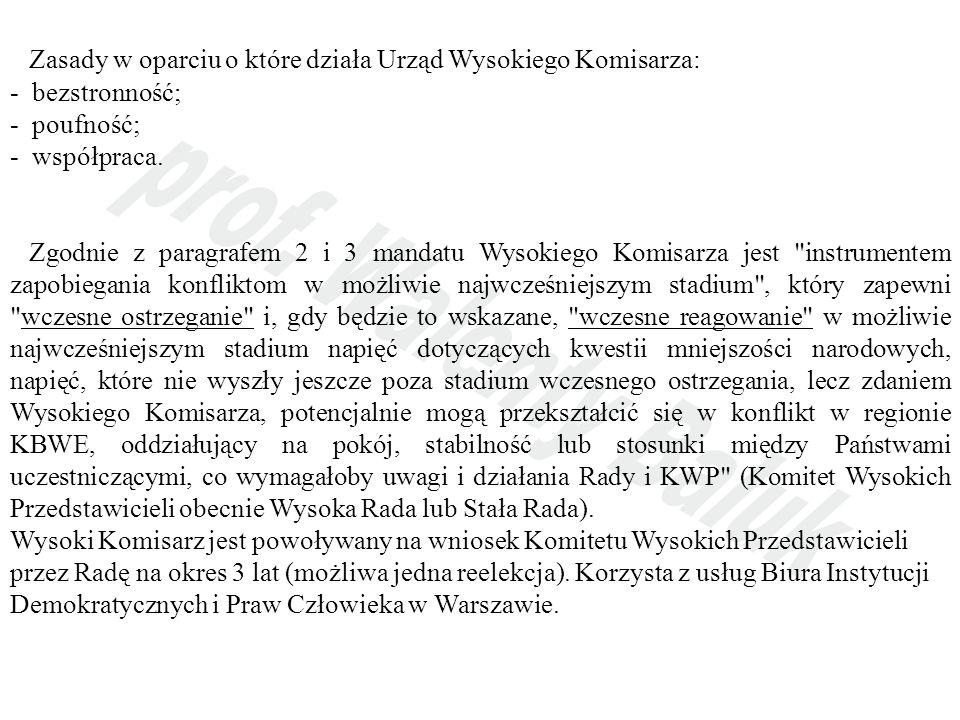 Zasady w oparciu o które działa Urząd Wysokiego Komisarza: - bezstronność; - poufność; - współpraca. Zgodnie z paragrafem 2 i 3 mandatu Wysokiego Komi