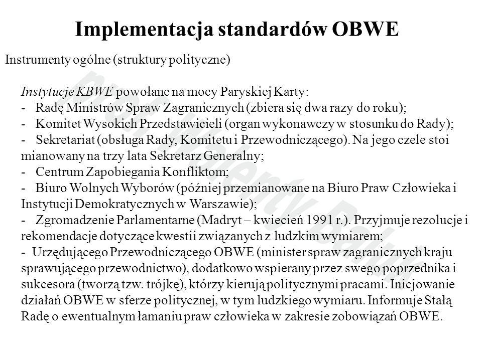 Implementacja standardów OBWE Instrumenty ogólne (struktury polityczne) Instytucje KBWE powołane na mocy Paryskiej Karty: - Radę Ministrów Spraw Zagra