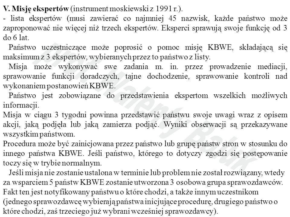 V. Misję ekspertów (instrument moskiewski z 1991 r.). - lista ekspertów (musi zawierać co najmniej 45 nazwisk, każde państwo może zaproponować nie wię