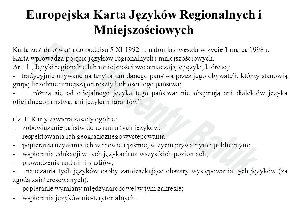 Europejska Karta Języków Regionalnych i Mniejszościowych Karta została otwarta do podpisu 5 XI 1992 r., natomiast weszła w życie 1 marca 1998 r. Karta