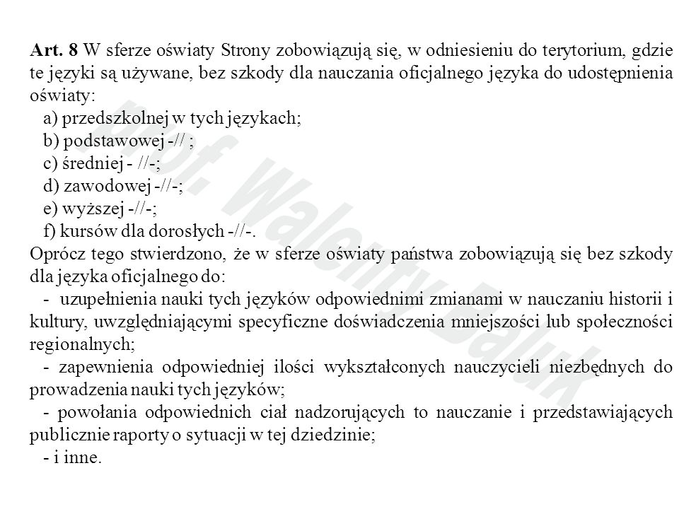 Art. 8 W sferze oświaty Strony zobowiązują się, w odniesieniu do terytorium, gdzie te języki są używane, bez szkody dla nauczania oficjalnego języka d
