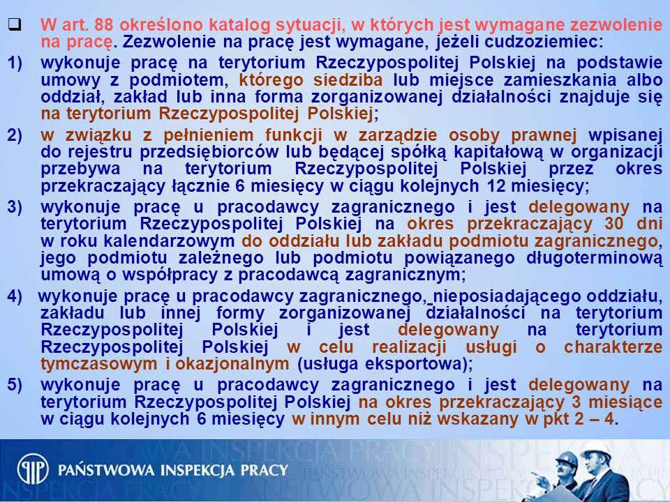 W art. 88 określono katalog sytuacji, w których jest wymagane zezwolenie na pracę. Zezwolenie na pracę jest wymagane, jeżeli cudzoziemiec: 1) wykonuje