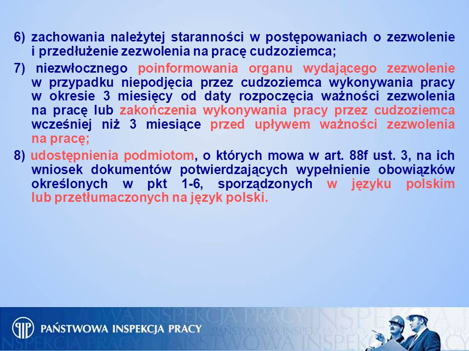 6)zachowania należytej staranności w postępowaniach o zezwolenie i przedłużenie zezwolenia na pracę cudzoziemca; 7) niezwłocznego poinformowania organ