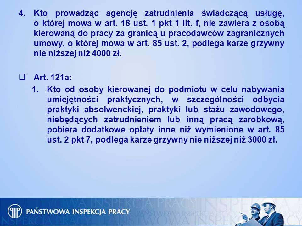 4.Kto prowadząc agencję zatrudnienia świadczącą usługę, o której mowa w art. 18 ust. 1 pkt 1 lit. f, nie zawiera z osobą kierowaną do pracy za granicą