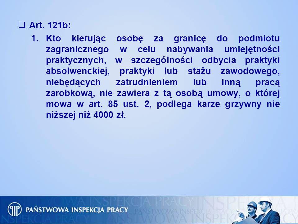 Art. 121b: 1.Kto kierując osobę za granicę do podmiotu zagranicznego w celu nabywania umiejętności praktycznych, w szczególności odbycia praktyki abso